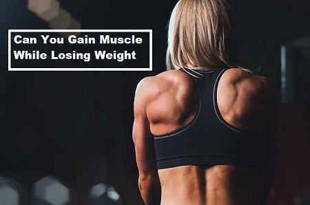 Can You Gain Muscle While Losing Weight