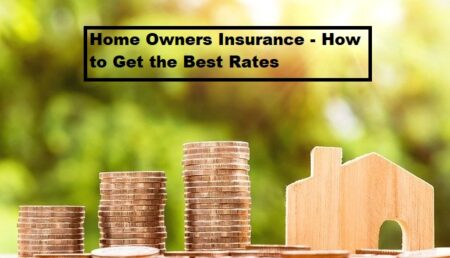 Home Owners Insurance – How to Get the Best Rates