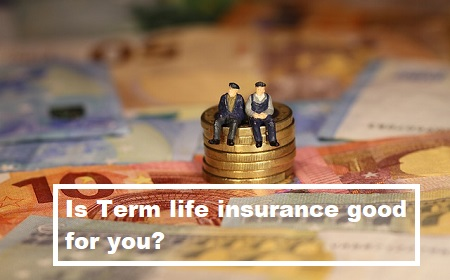 Is Term life insurance good for you?