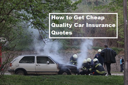 How to Get Cheap Quality Car Insurance Quotes